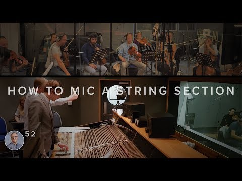 #52 HOW TO MIC A STRING SECTION