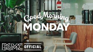 MONDAY MORNING JAZZ: Sweet Jazz \u0026 Positive Good Mood Morning Bossa Nova to Chill Out