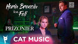 Horia Brenciu feat. Feli - Prizonier (Official Video)
