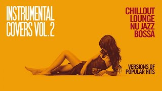 Top Lounge and Chill Out music - Instrumental Covers, Vol. 2 (Chillout, Lounge, Nu Jazz, Bossa)