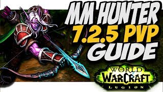 MM HUNTER 7.2.5 PVP GUIDE!! WoW Legion Patch 7.2.5