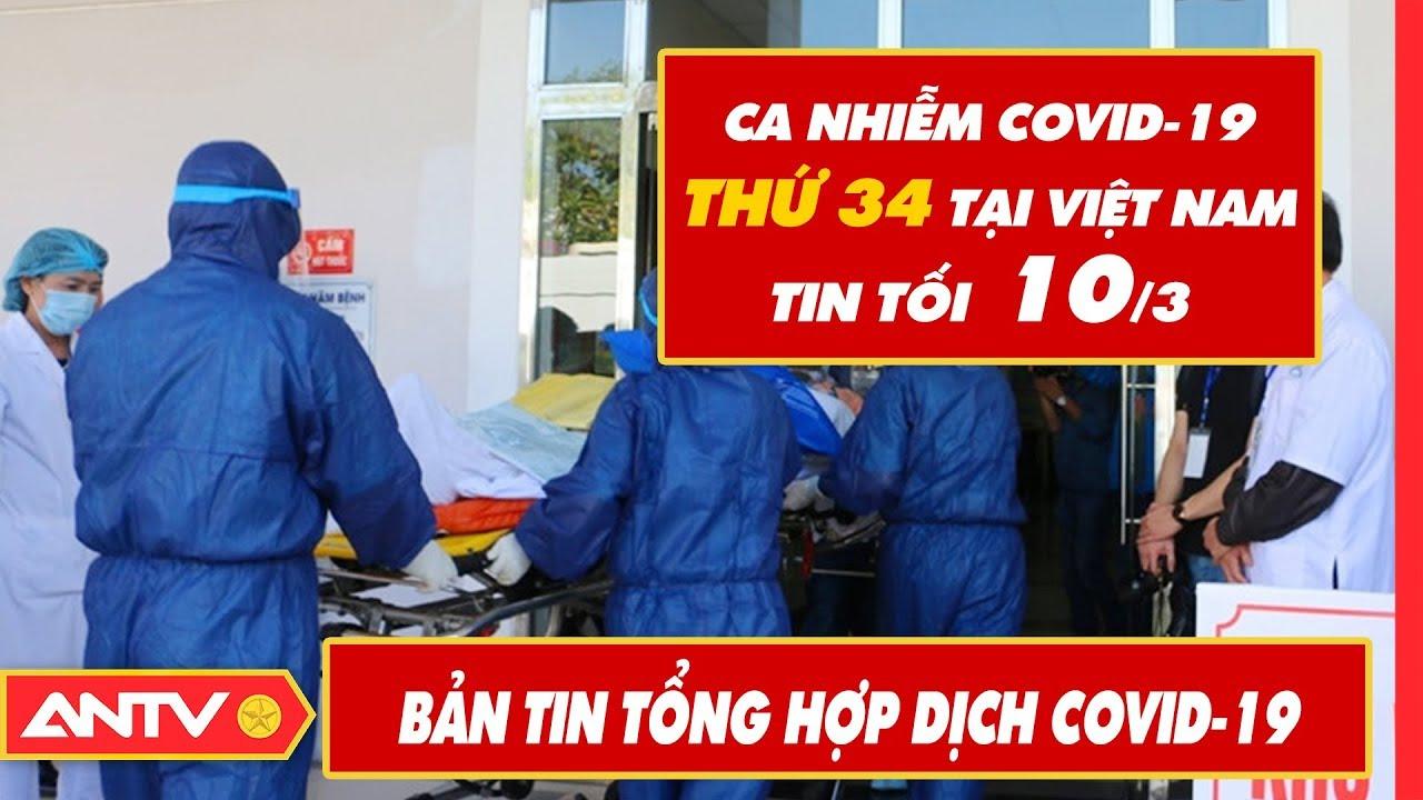 Tin tức dịch bệnh Covid-19 tối 10/03 | Tin mới virus Corona Việt Nam và đại dịch Vũ Hán | ANTV