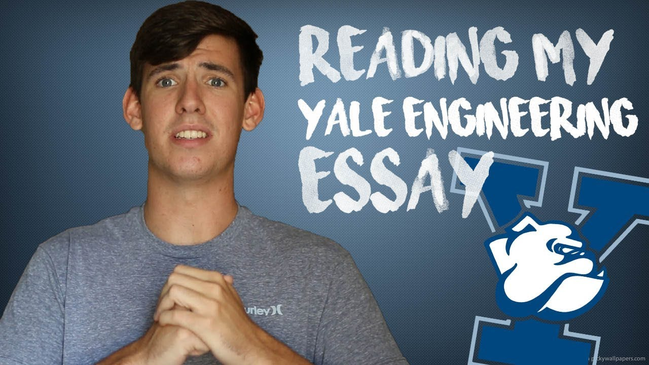 reading my yale ivy league engineering essay reading my yale ivy league engineering essay