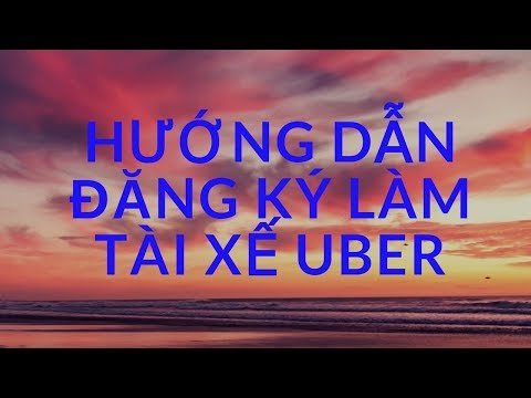 Hướng Dẫn đăng Ký Làm Tài Xế Uber Trong Vòng 1 Phút
