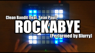 Clean Bandit - Rockabye ft. Sean Paul | Launchpad PRO Cover by Blurry
