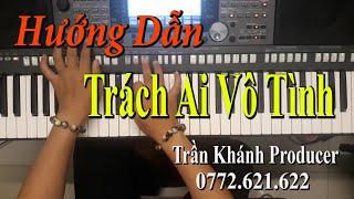 Trách Ai Vô Tình  - Hướng dẫn độc tấu và đệm hát Trần Khánh - Phiên bản có nốt dễ học