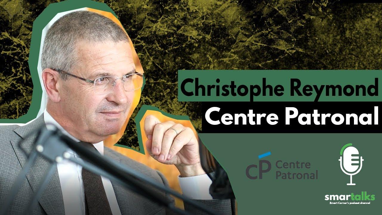 Christophe Reymond - Directeur Général du Centre Patronal. Smartalks