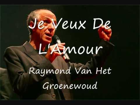 Raymond Van Het Groenewoud - Je Veux De L'Amour