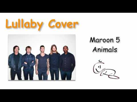 Animals Lullaby - Cover Maroon 5 -Lullaby rendition of Maroon 5