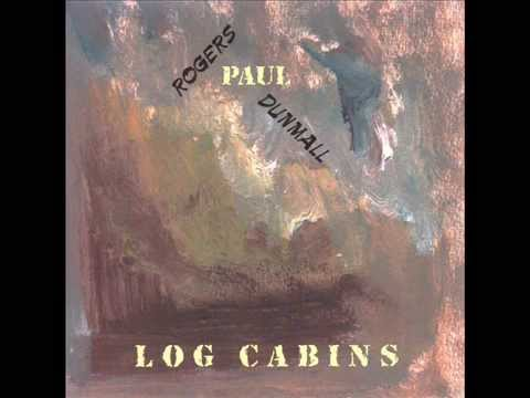 PAUL DUNMALL / PAUL ROGERS - LOG CABINS  (DLE033)
