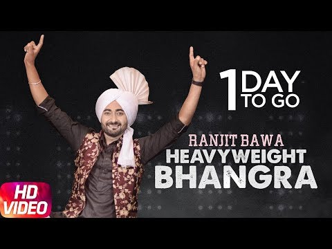 1 Day To Go | Heavy Weight Bhangra | Ranjit Bawa | Bunty Bains|Jassi X| Releasing on 7th Dec. 2017