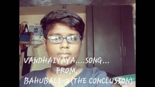 Vandhai ayya-bahubali 2 song