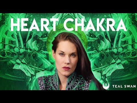 How To Open Your Heart Chakra - Teal Swan -