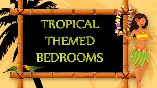 Tropical Themed Bedrooms