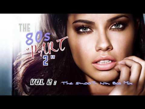 """Nu 80s mix - The 80s """"Part 2"""" - Vol 2: The Smooth Nu 80s Mix - Take 1"""