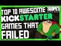 Top 10 Awesome Kickstarter Games That Failed  | Dan Ibbertson