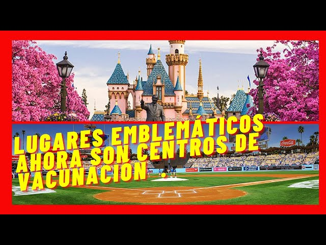 El estadio de Los Dodgers y Disney se convierten en centro de vacunas contra el virus - El Aviso