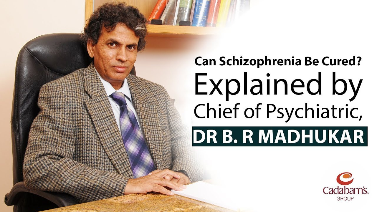 Can Schizophrenia Be Cured? Explained by Chief of Psychiatric, Dr B  R  Madhukar