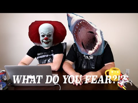 WHAT DO YOU FEAR?!