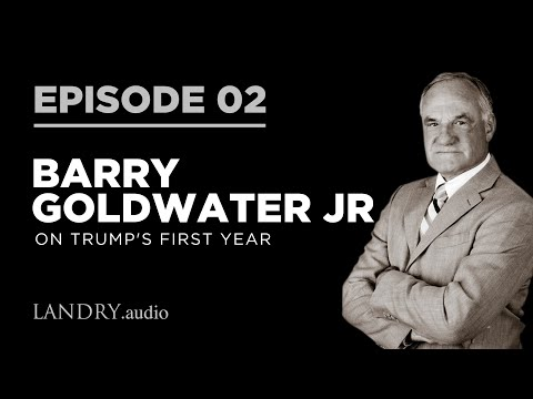 Barry Goldwater Jr. on President Donald Trump's first year and business relationships - Landry.Audio