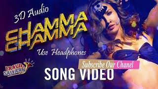 Chamma Chamma 3D Audio Song  | Neha Kakkar, Tanishk, Ikka,Romy By 3D Audio Songs