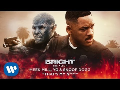 Meek Mill, YG & Snoop Dogg - Thats My N**** (from Bright: The Album) [Official Audio]