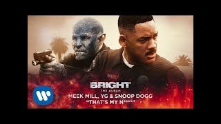 Meek Mill, YG & Snoop Dogg - That's My N**** (from Bright: The Album) [ Audio]