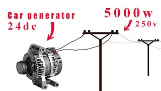 How to turn a 24v car generator to 250v dynamo