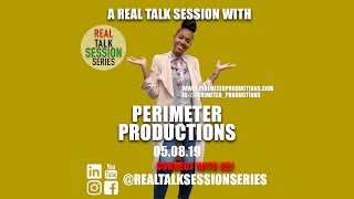 A Real Talk Session w/Perimeter Productions