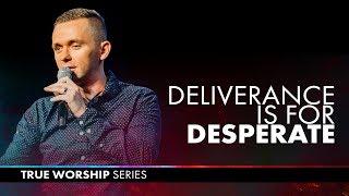 DELIVERANCE IS FOR THE DESPERATE | Pastor Vlad