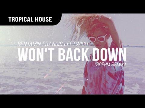 Benjamin Francis Leftwich - Won't Back Down (Boehm Remix)