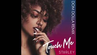 Starley Touch Me Dom Dolla Remix