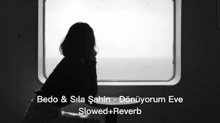 Bedo & Sıla Şahin - DÖNÜYORUM EVE (slowed+reverb)