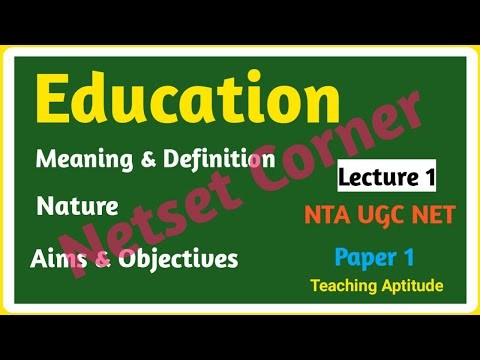 Education: Meaning, Definition, Nature & Aims Objectives | Teaching Aptitude| NTA UGC NET 2020
