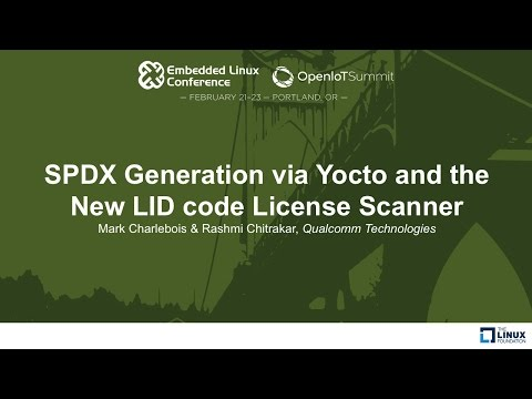 SPDX Generation via Yocto and the New LID code License Scanner - Mark Charlebois & Rashmi Chitrakar