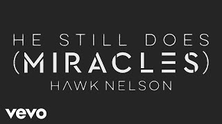 hawk nelson he still does miracles behind the song