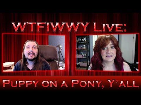 WTFIWWY Live - Puppy On A Pony, Y'all - 2/12/18