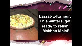 Lazzat-E-Kanpur: This winters, get ready to relish 'Makhan Malai' - Uttar Pradesh News
