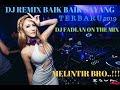 Download lagu DJ BAIK - BAIK SAYANG FEAT DARI HATI KE HATI TERBARU 2019 MELINTIR BROO..!!! DJ FADLAN JACK