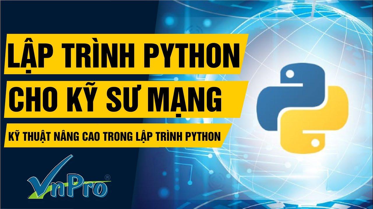 [Khóa học Lập trình Python dành cho kỹ sư mạng] – Kỹ thuật nâng cao trong lập trình Python    VnPro