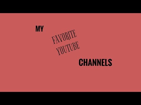 My Favorite YouTube Channels