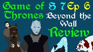 Game of Thrones Review: Beyond the Wall (S 7 - Ep 6)