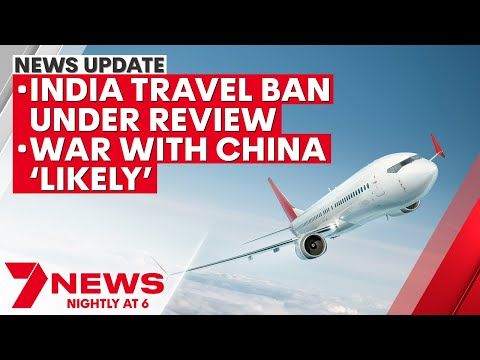 7NEWS Update - May 3: India travel ban under review; war with China 'likely' | 7NEWS