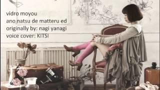 Title: Vidro Moyou   ビードロ模様 ( あの夏で待ってる ED ) Originally by: Nagi Yanagi Vocal Cover : KITSI (http://www.youtube.com/kitsi2289) Mix and Harmonies: ...