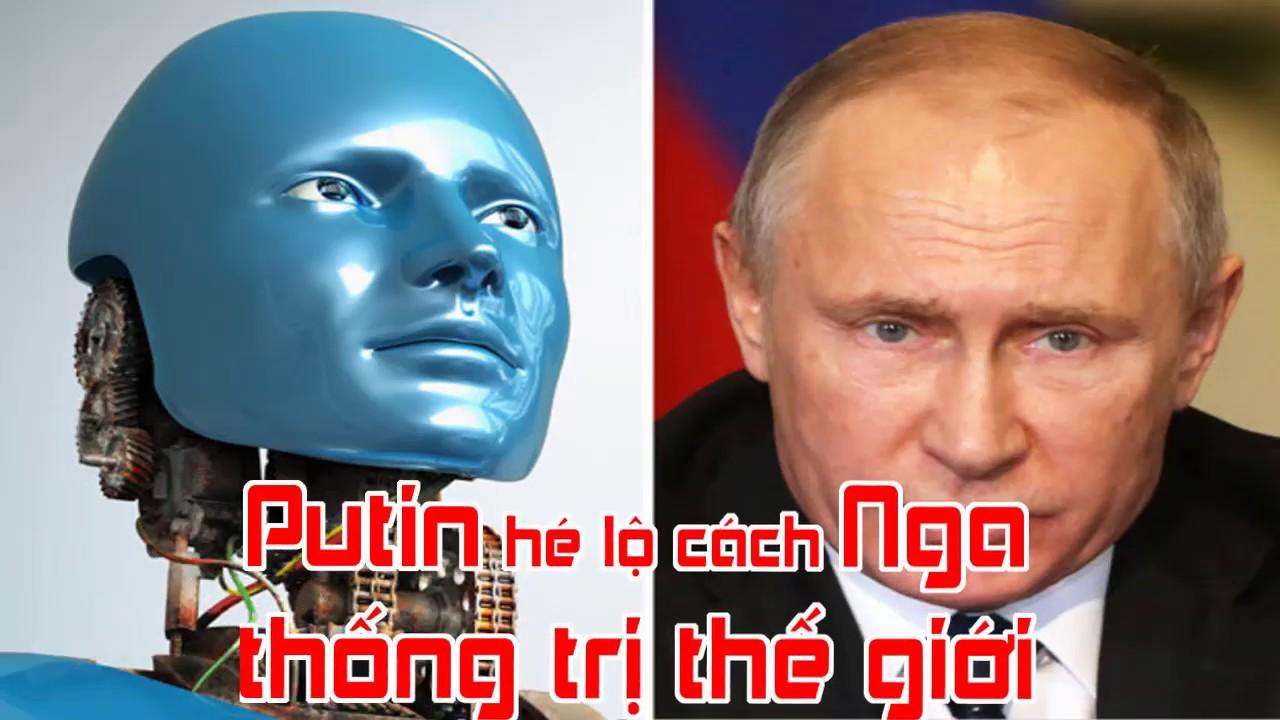 Putin hé lộ cách Nga thống trị thế giới