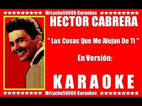 Hector Cabrera - Las Cosas Que Me Alejan De Ti  ( KARAOKE DEMO CUARTA EDICION )