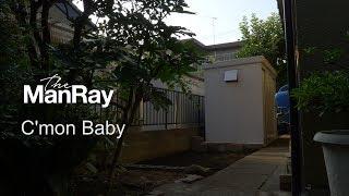 The ManRay - C'mon baby