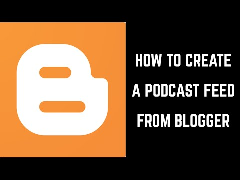 How to Create a Podcast Feed from Blogger
