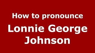 How to pronounce Lonnie George Johnson (American English/US)  - PronounceNames.com