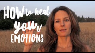 How to Heal Your Emotional Body (personal story)